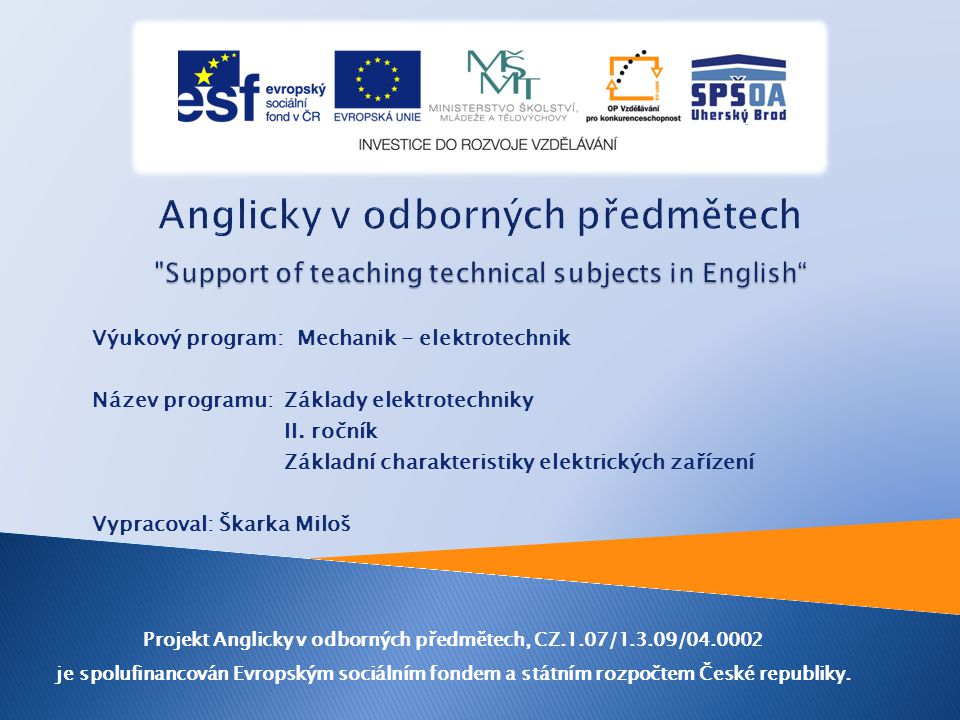 Výukový program: Mechanik - elektrotechnik Název programu: Základy elektrotechniky II. ročník Základní charakteristiky elektrických zařízení Vypracova