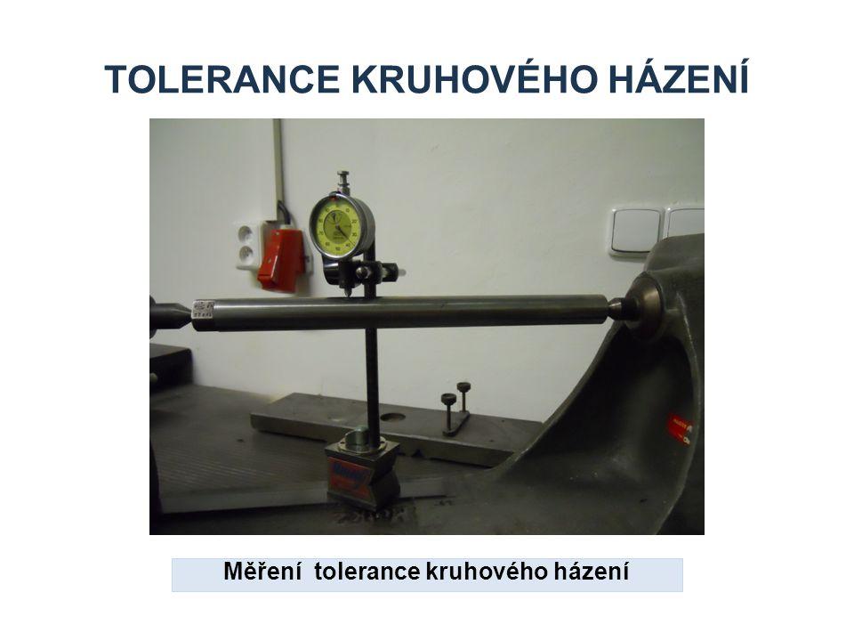 TOLERANCE KRUHOVÉHO HÁZENÍ Měření tolerance kruhového házení