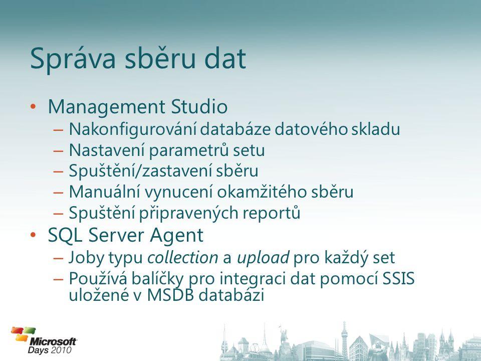 • Management Studio – Nakonfigurování databáze datového skladu – Nastavení parametrů setu – Spuštění/zastavení sběru – Manuální vynucení okamžitého sb