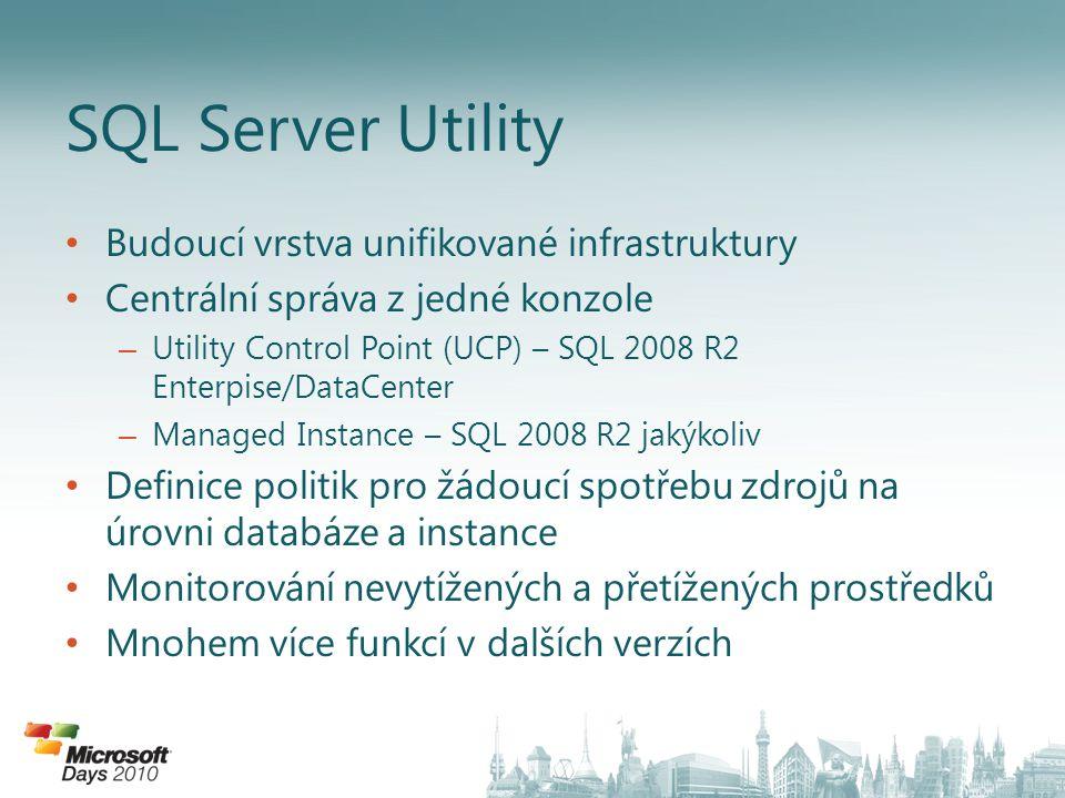 • Budoucí vrstva unifikované infrastruktury • Centrální správa z jedné konzole – Utility Control Point (UCP) – SQL 2008 R2 Enterpise/DataCenter – Mana
