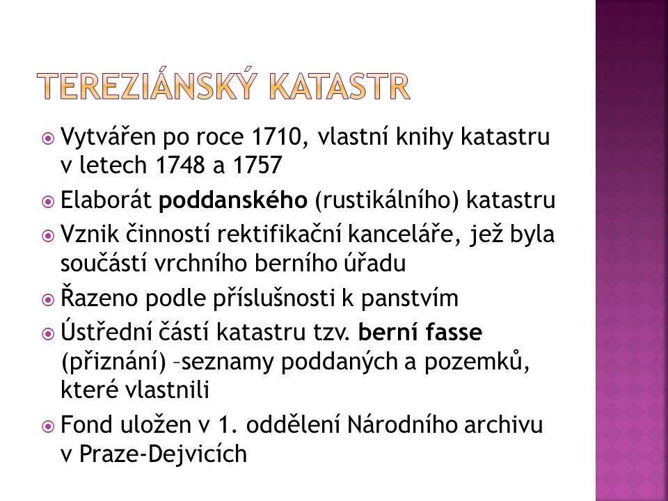  Vytvářen po roce 1710, vlastní knihy katastru v letech 1748 a 1757  Elaborát poddanského (rustikálního) katastru  Vznik činností rektifikační kanc