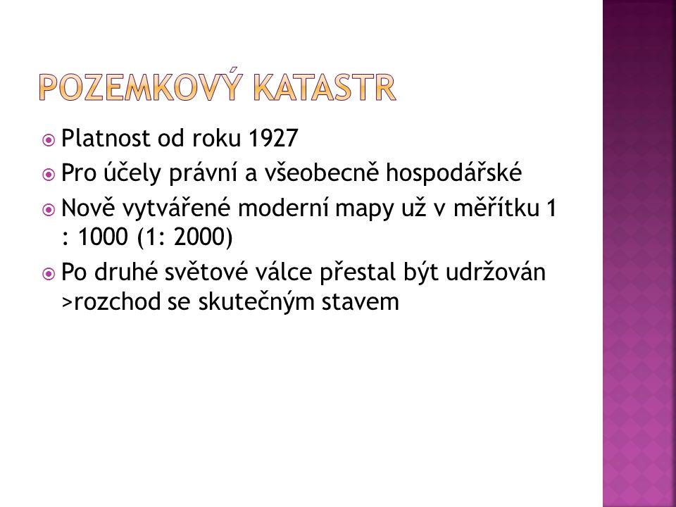  Platnost od roku 1927  Pro účely právní a všeobecně hospodářské  Nově vytvářené moderní mapy už v měřítku 1 : 1000 (1: 2000)  Po druhé světové vá