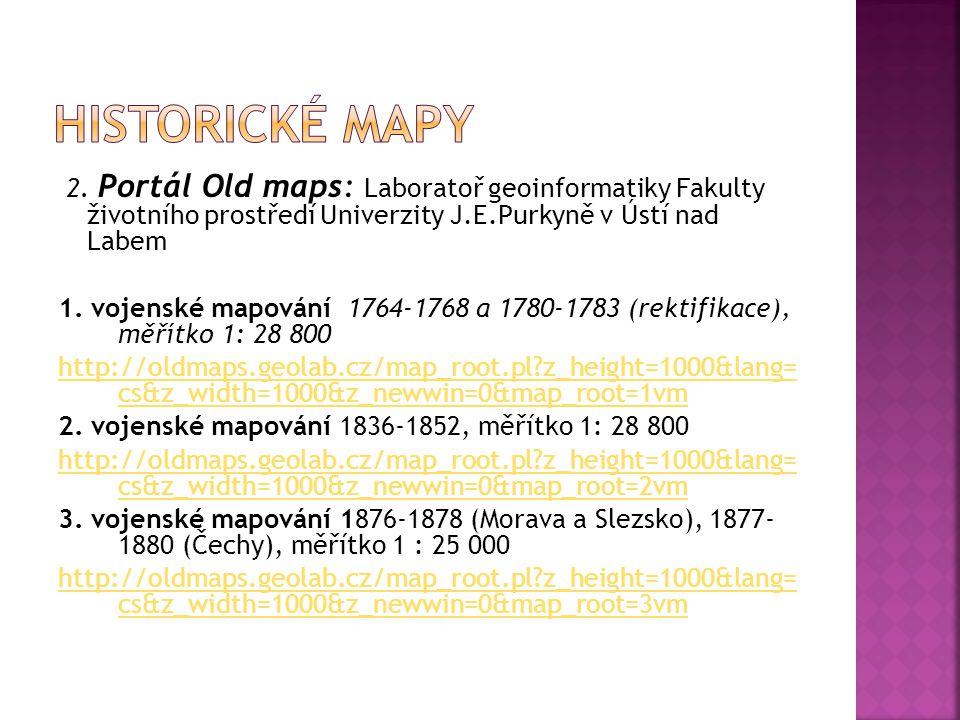 2. Portál Old maps: Laboratoř geoinformatiky Fakulty životního prostředí Univerzity J.E.Purkyně v Ústí nad Labem 1. vojenské mapování 1764-1768 a 1780
