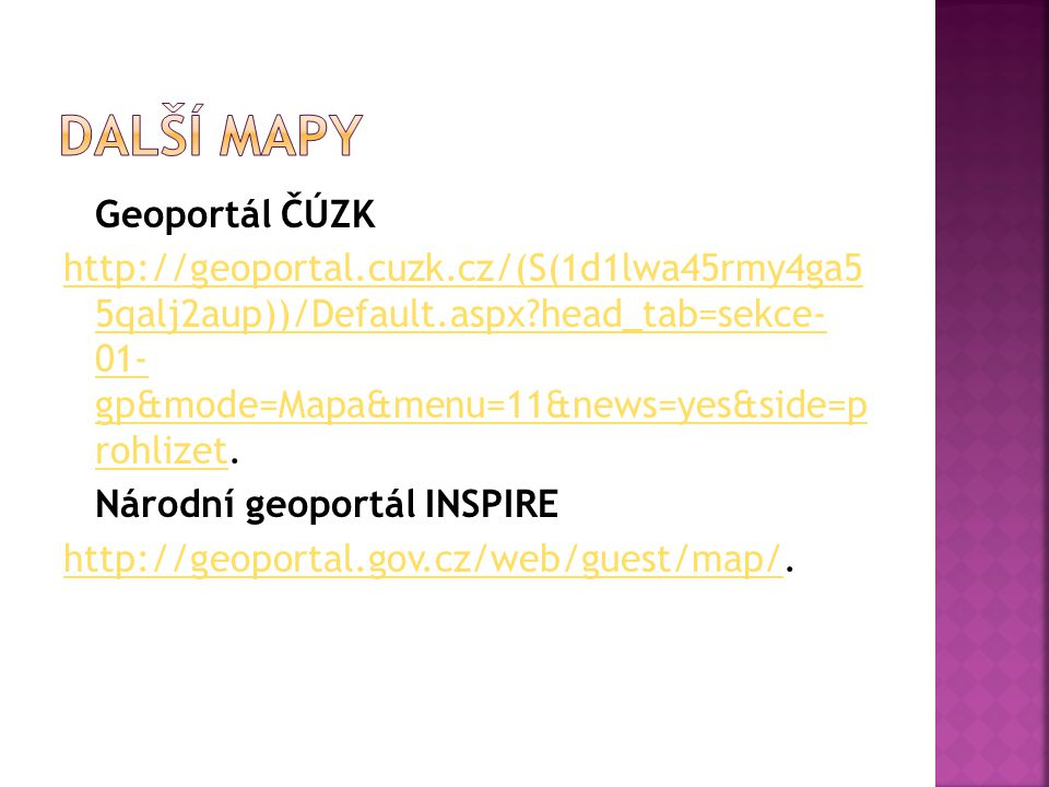 Geoportál ČÚZK http://geoportal.cuzk.cz/(S(1d1lwa45rmy4ga5 5qalj2aup))/Default.aspx?head_tab=sekce- 01- gp&mode=Mapa&menu=11&news=yes&side=p rohlizeth