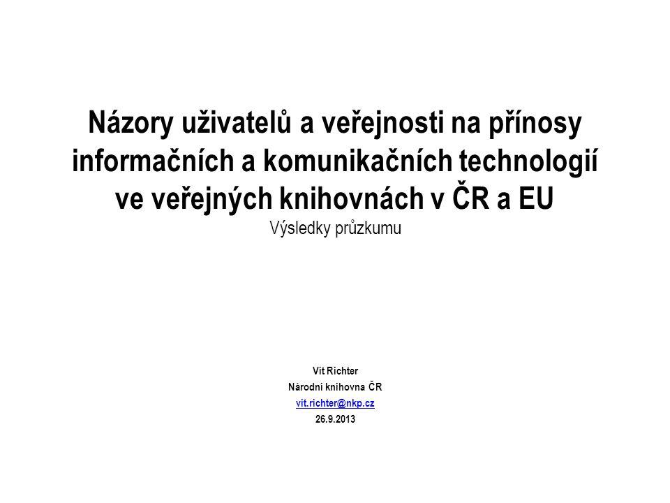 Názory uživatelů a veřejnosti na přínosy informačních a komunikačních technologií ve veřejných knihovnách v ČR a EU Výsledky průzkumu Vít Richter Náro