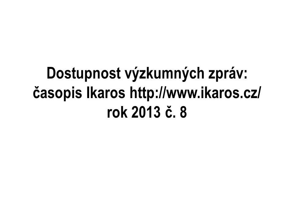 Dostupnost výzkumných zpráv: časopis Ikaros http://www.ikaros.cz/ rok 2013 č. 8