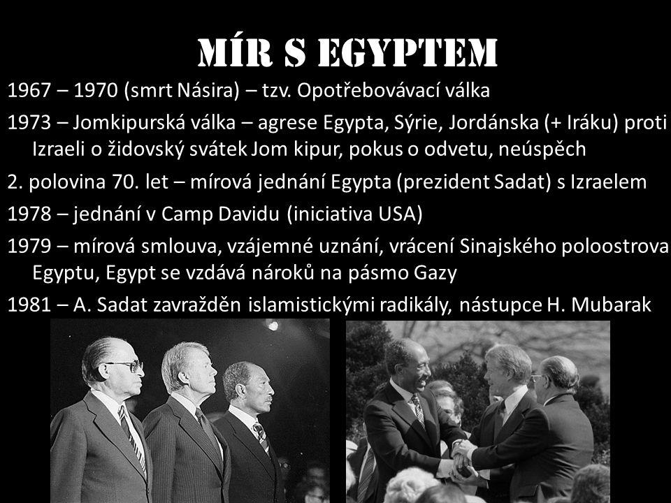 1967 – 1970 (smrt Násira) – tzv. Opotřebovávací válka 1973 – Jomkipurská válka – agrese Egypta, Sýrie, Jordánska (+ Iráku) proti Izraeli o židovský sv