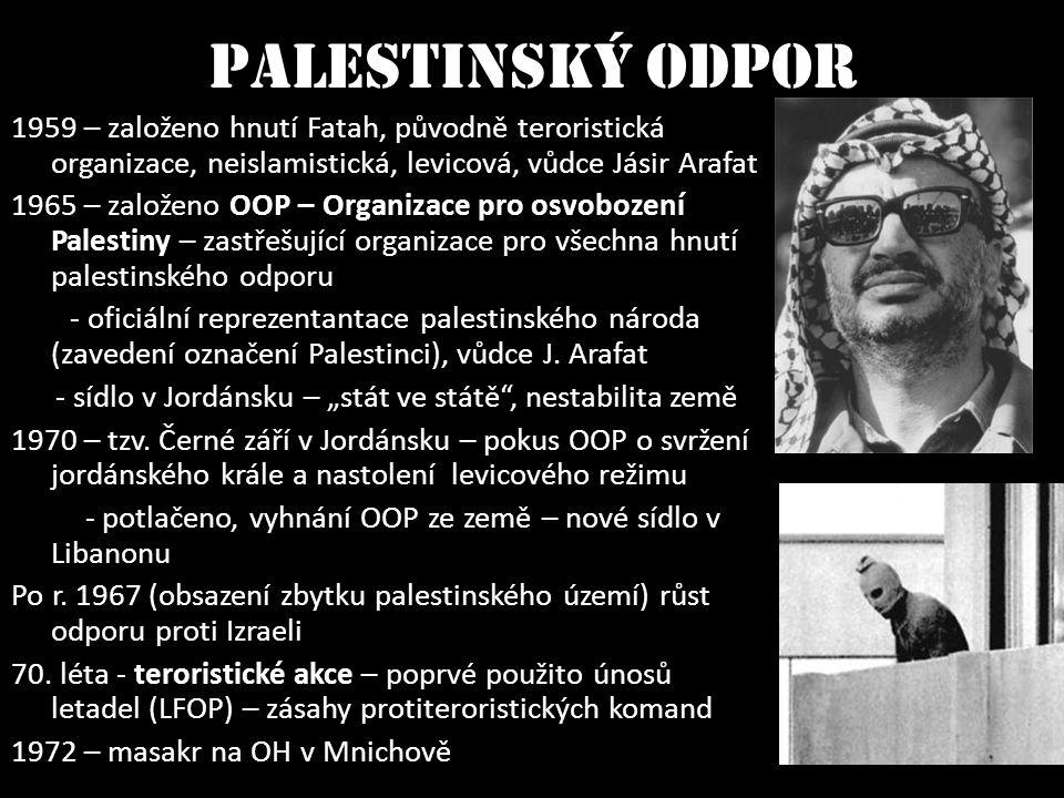 Palestinský odpor 1959 – založeno hnutí Fatah, původně teroristická organizace, neislamistická, levicová, vůdce Jásir Arafat 1965 – založeno OOP – Org