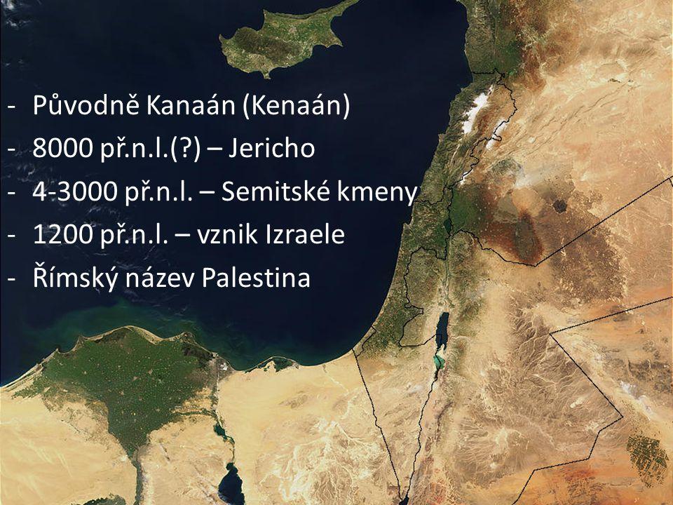 -Původně Kanaán (Kenaán) -8000 př.n.l.(?) – Jericho -4-3000 př.n.l. – Semitské kmeny -1200 př.n.l. – vznik Izraele -Římský název Palestina