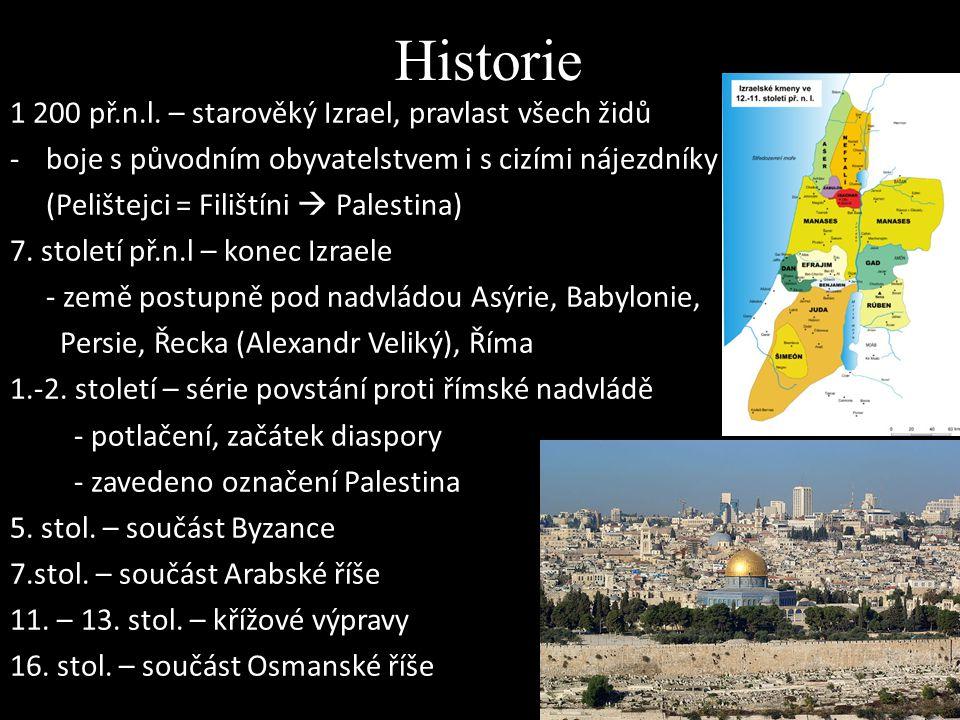 Historie 1 200 př.n.l. – starověký Izrael, pravlast všech židů -boje s původním obyvatelstvem i s cizími nájezdníky (Pelištejci = Filištíni  Palestin