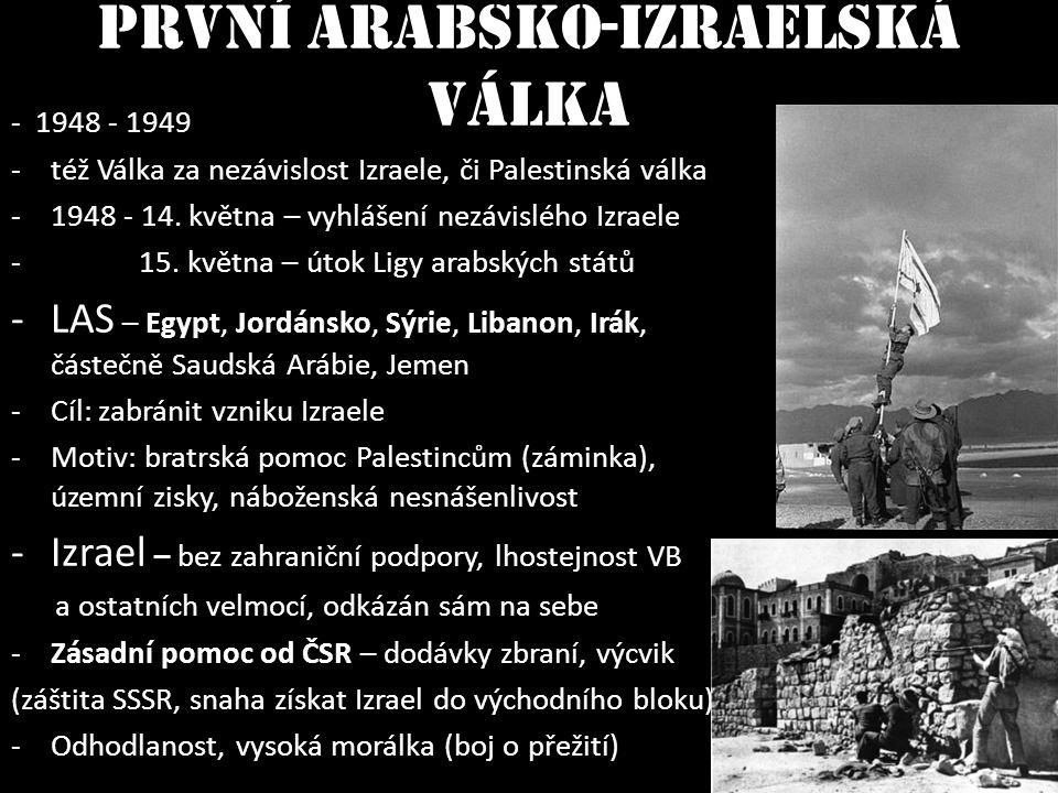 První arabsko-izraelská válka - 1948 - 1949 -též Válka za nezávislost Izraele, či Palestinská válka -1948 - 14. května – vyhlášení nezávislého Izraele