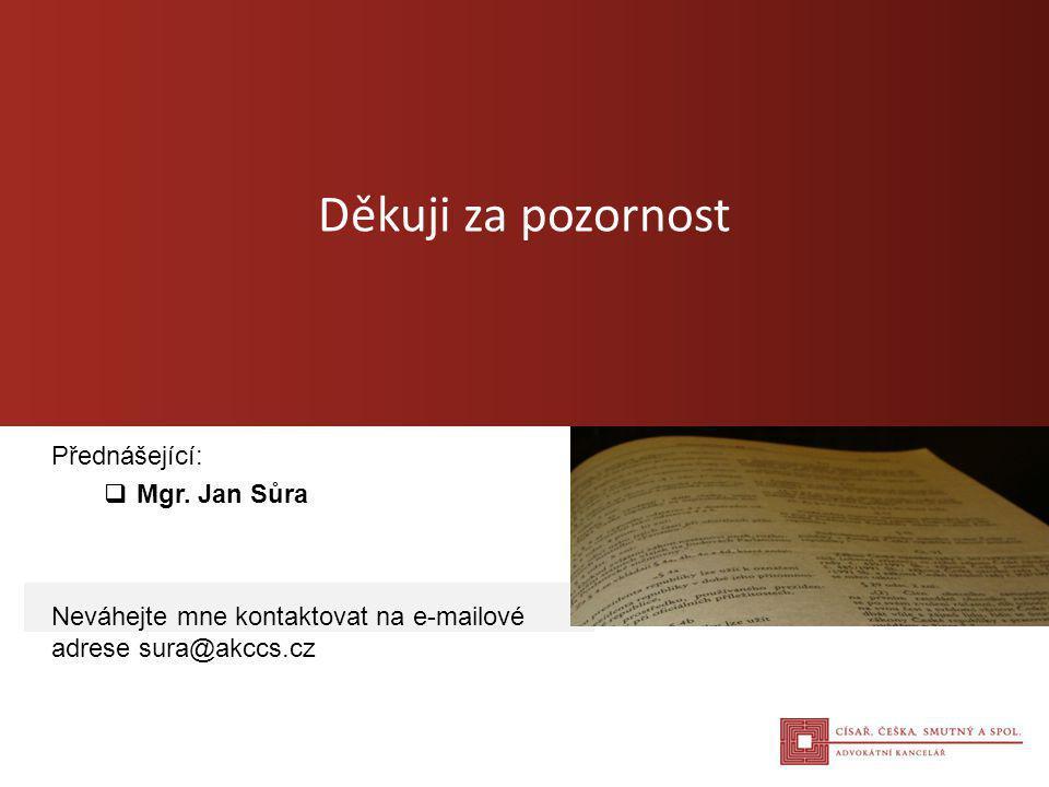 Přednášející:  Mgr. Jan Sůra Děkuji za pozornost Neváhejte mne kontaktovat na e-mailové adrese sura@akccs.cz