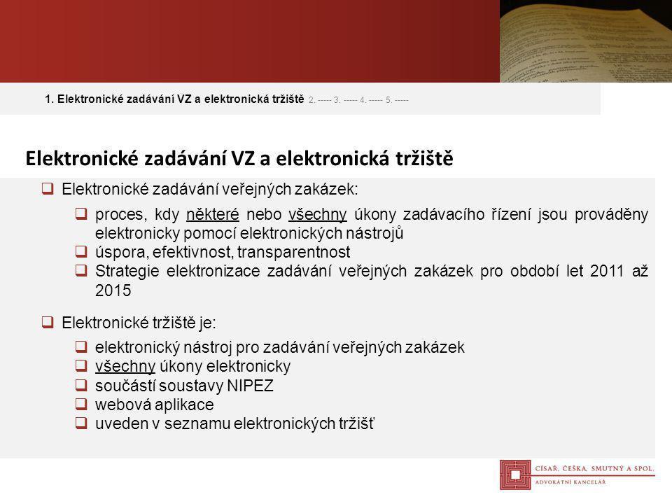  Elektronické zadávání veřejných zakázek:  proces, kdy některé nebo všechny úkony zadávacího řízení jsou prováděny elektronicky pomocí elektronickýc