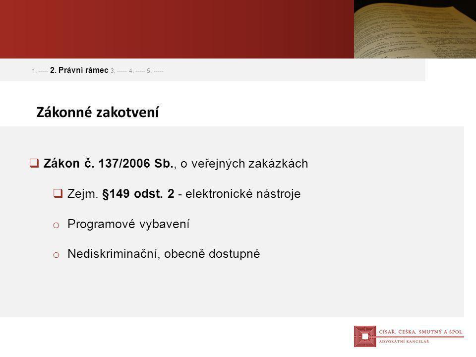 Zákon č. 137/2006 Sb., o veřejných zakázkách  Zejm. §149 odst. 2 - elektronické nástroje o Programové vybavení o Nediskriminační, obecně dostupné 1