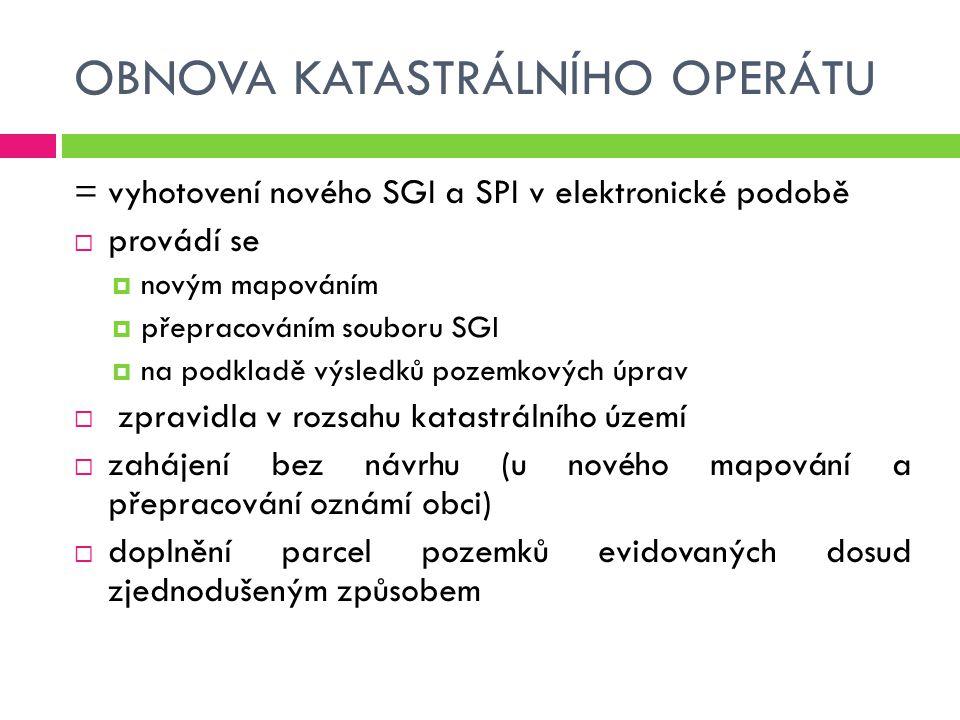 OBNOVA KATASTRÁLNÍHO OPERÁTU = vyhotovení nového SGI a SPI v elektronické podobě  provádí se  novým mapováním  přepracováním souboru SGI  na podkl