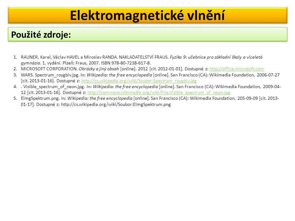 Použité zdroje: Elektromagnetické vlnění 1.RAUNER, Karel, Václav HAVEL a Miroslav RANDA. NAKLADATELSTVÍ FRAUS. Fyzika 9: učebnice pro základní školy a