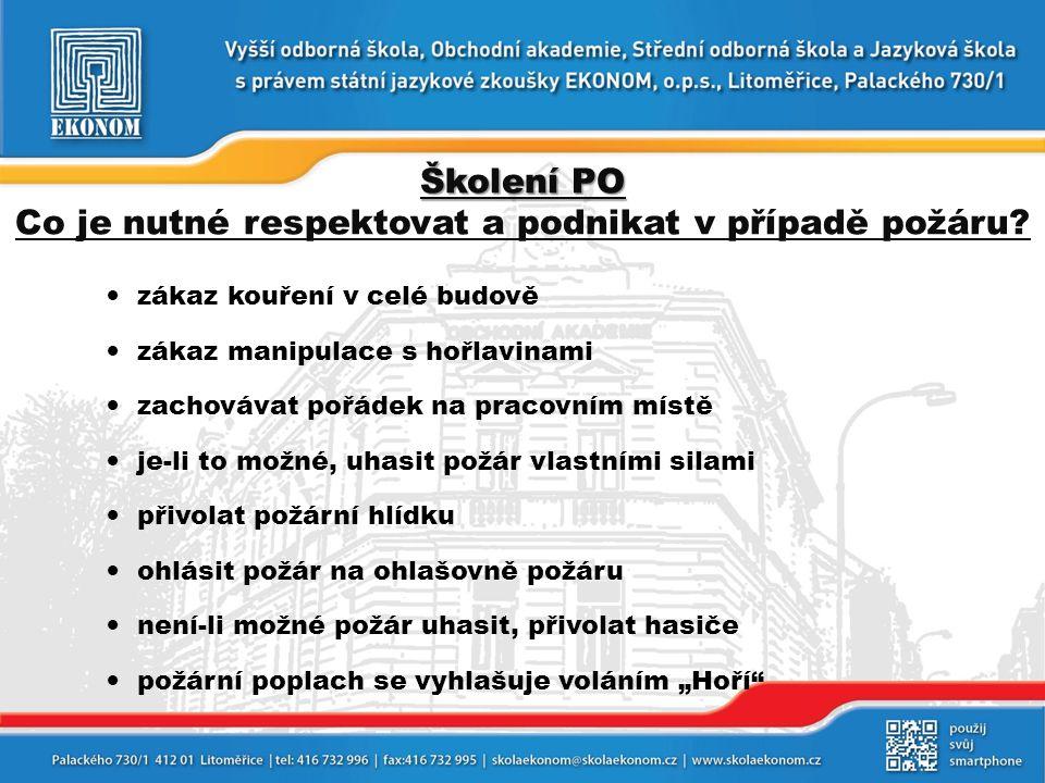Školení PO Školení PO Co je nutné respektovat a podnikat v případě požáru?  zákaz kouření v celé budově  zákaz manipulace s hořlavinami  zachovávat