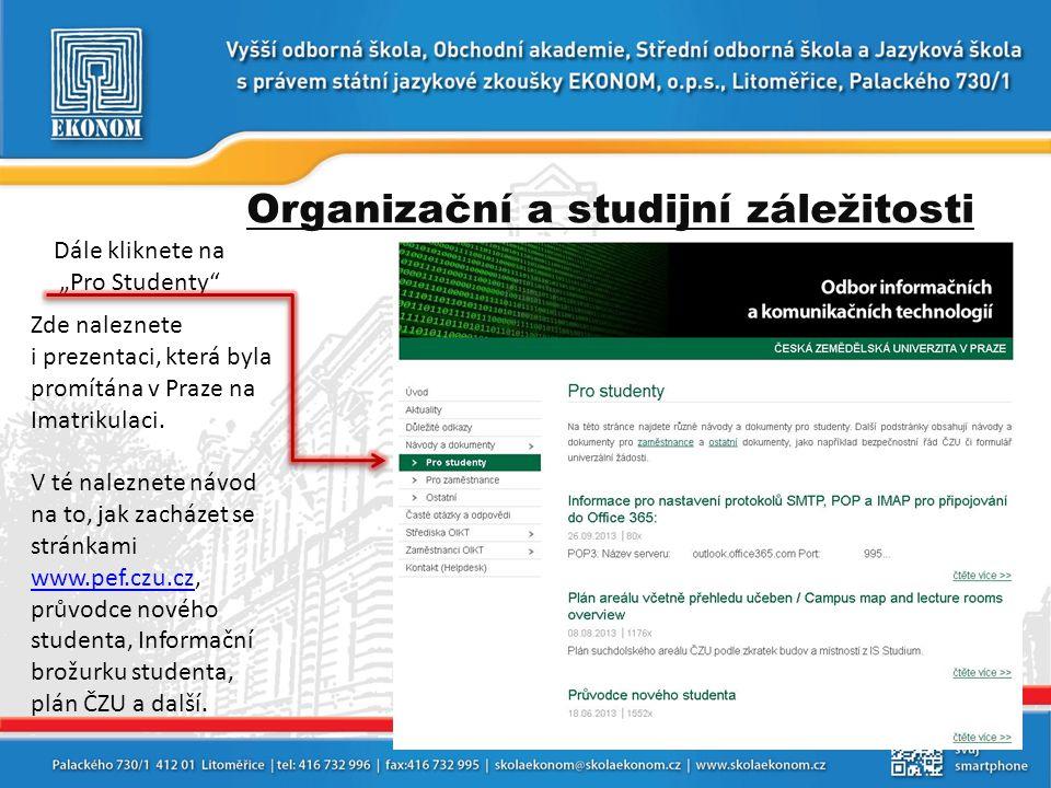 Organizační a studijní záležitosti Zde naleznete i prezentaci, která byla promítána v Praze na Imatrikulaci. V té naleznete návod na to, jak zacházet