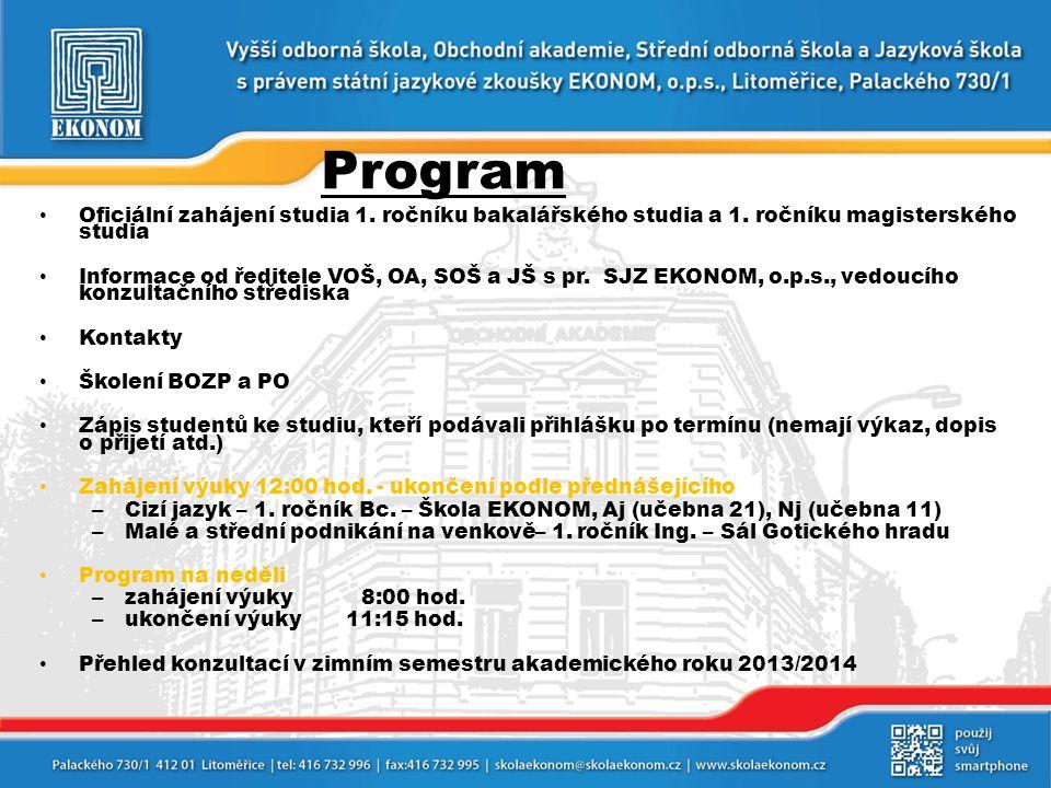 Program • Oficiální zahájení studia 1. ročníku bakalářského studia a 1. ročníku magisterského studia • Informace od ředitele VOŠ, OA, SOŠ a JŠ s pr. S
