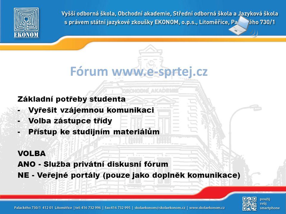 Fórum www.e-sprtej.cz Základní potřeby studenta -Vyřešit vzájemnou komunikaci -Volba zástupce třídy -Přístup ke studijním materiálům VOLBA ANO - Služb
