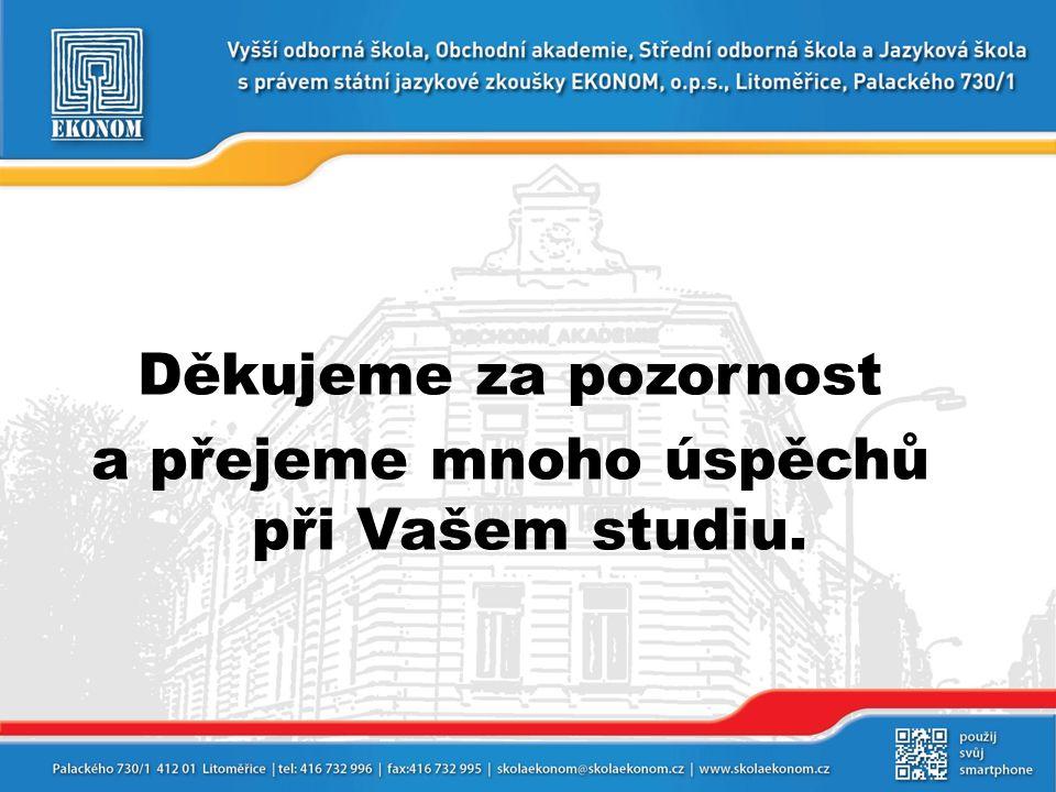 Děkujeme za pozornost a přejeme mnoho úspěchů při Vašem studiu.