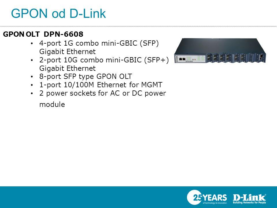 GPON od D-Link GPON OLT DPN-6608 • 4-port 1G combo mini-GBIC (SFP) Gigabit Ethernet • 2-port 10G combo mini-GBIC (SFP+) Gigabit Ethernet • 8-port SFP