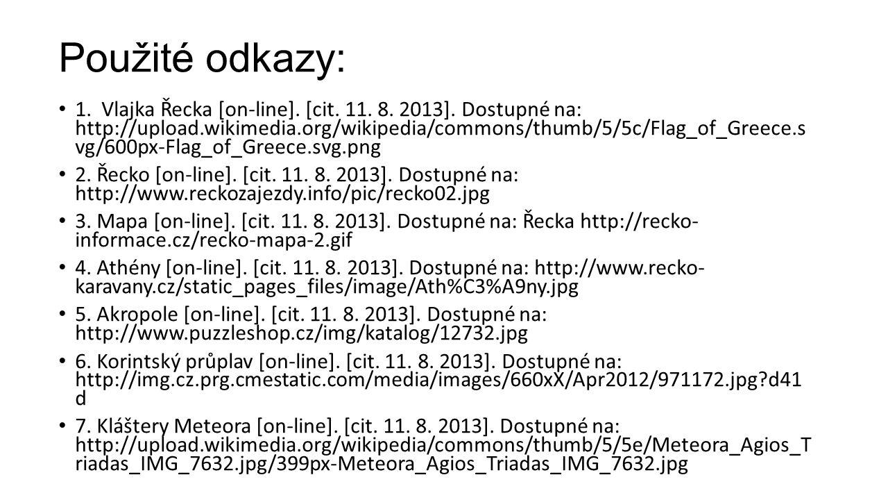 Použité odkazy: • 1. Vlajka Řecka [on-line]. [cit. 11. 8. 2013]. Dostupné na: http://upload.wikimedia.org/wikipedia/commons/thumb/5/5c/Flag_of_Greece.