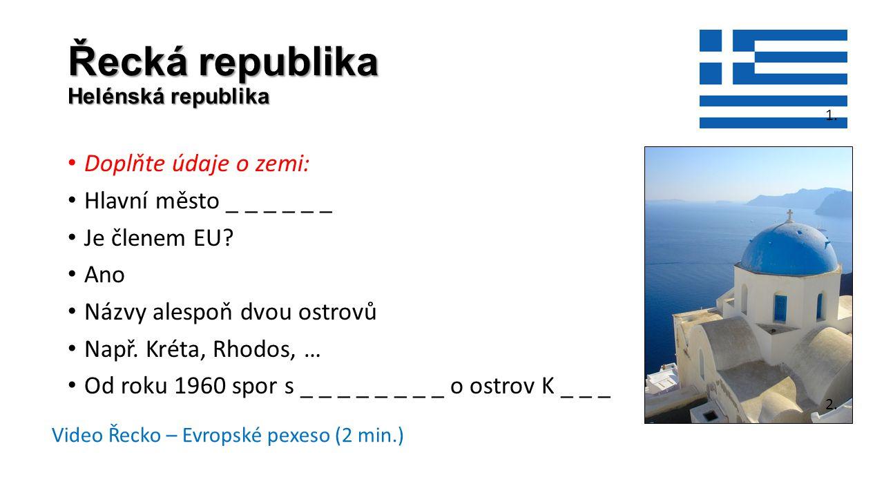 Řecká republika Helénská republika • Doplňte údaje o zemi: • Hlavní město _ _ _ _ _ _ • Je členem EU? • Ano • Názvy alespoň dvou ostrovů • Např. Kréta