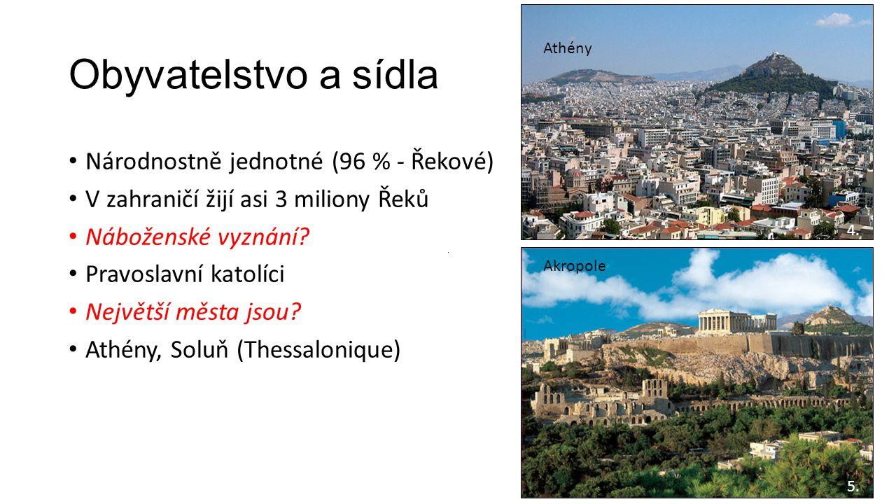 Obyvatelstvo a sídla • Národnostně jednotné (96 % - Řekové) • V zahraničí žijí asi 3 miliony Řeků • Náboženské vyznání? • Pravoslavní katolíci • Nejvě
