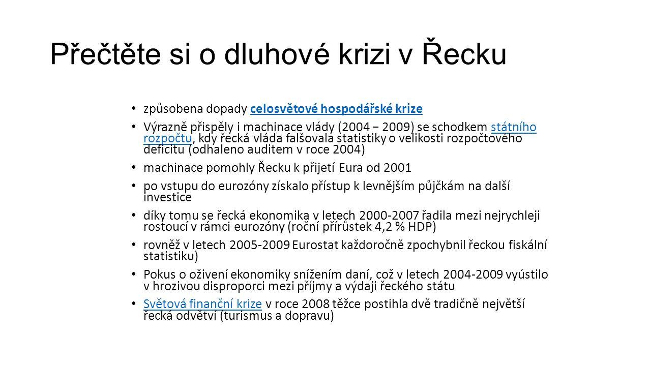 Přečtěte si o dluhové krizi v Řecku • způsobena dopady celosvětové hospodářské krizecelosvětové hospodářské krize • Výrazně přispěly i machinace vlády