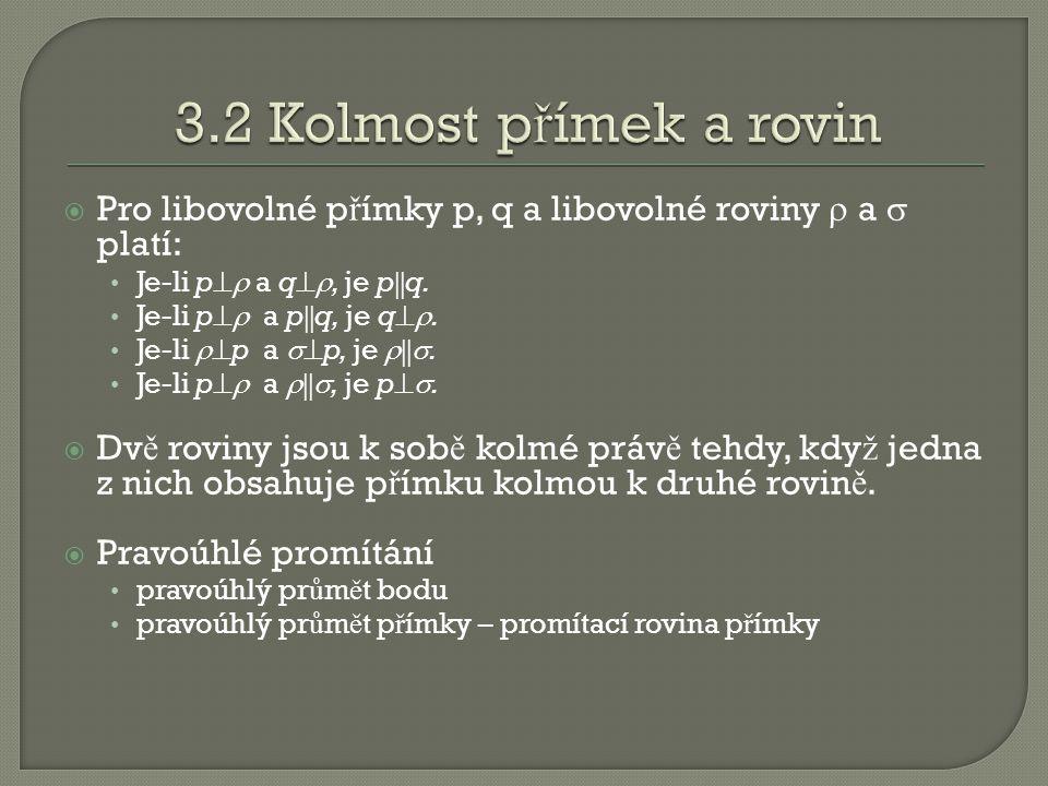  Pro libovolné p ř ímky p, q a libovolné roviny  a  platí: • Je-li p  a q , je p  q.