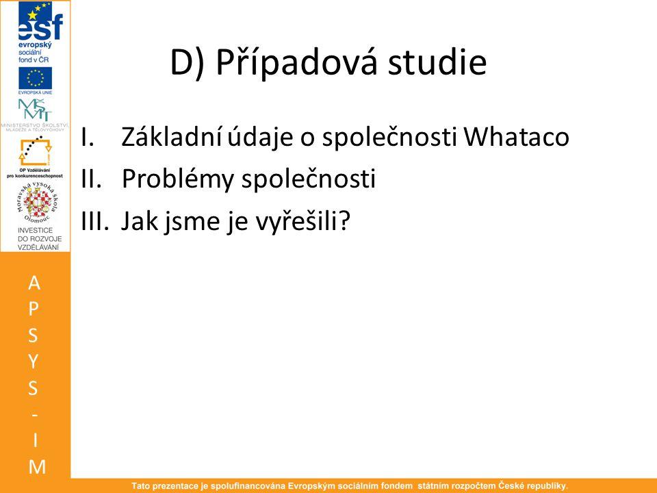 D) Případová studie I.Základní údaje o společnosti Whataco II.Problémy společnosti III.Jak jsme je vyřešili.