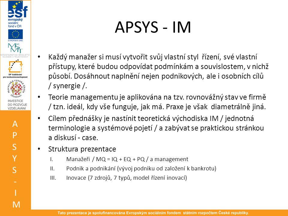 APSYS - IM • Každý manažer si musí vytvořit svůj vlastní styl řízení, své vlastní přístupy, které budou odpovídat podmínkám a souvislostem, v nichž působí.