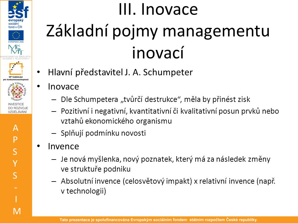 III.Inovace Základní pojmy managementu inovací • Hlavní představitel J.