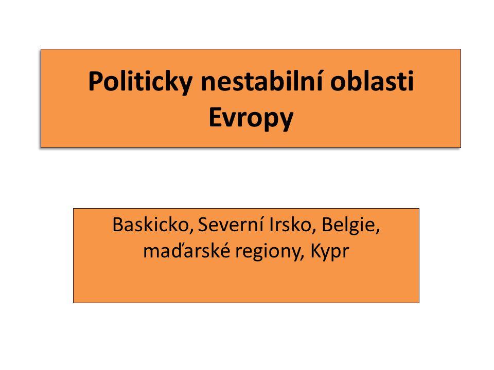 Politicky nestabilní oblasti Evropy Baskicko, Severní Irsko, Belgie, maďarské regiony, Kypr