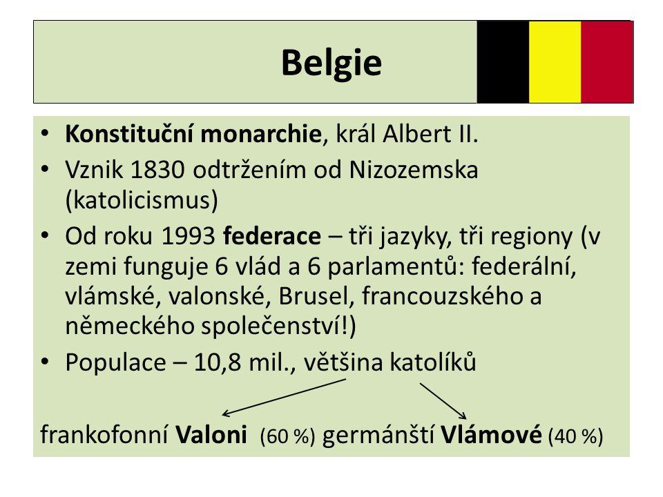 Belgie • Konstituční monarchie, král Albert II. • Vznik 1830 odtržením od Nizozemska (katolicismus) • Od roku 1993 federace – tři jazyky, tři regiony