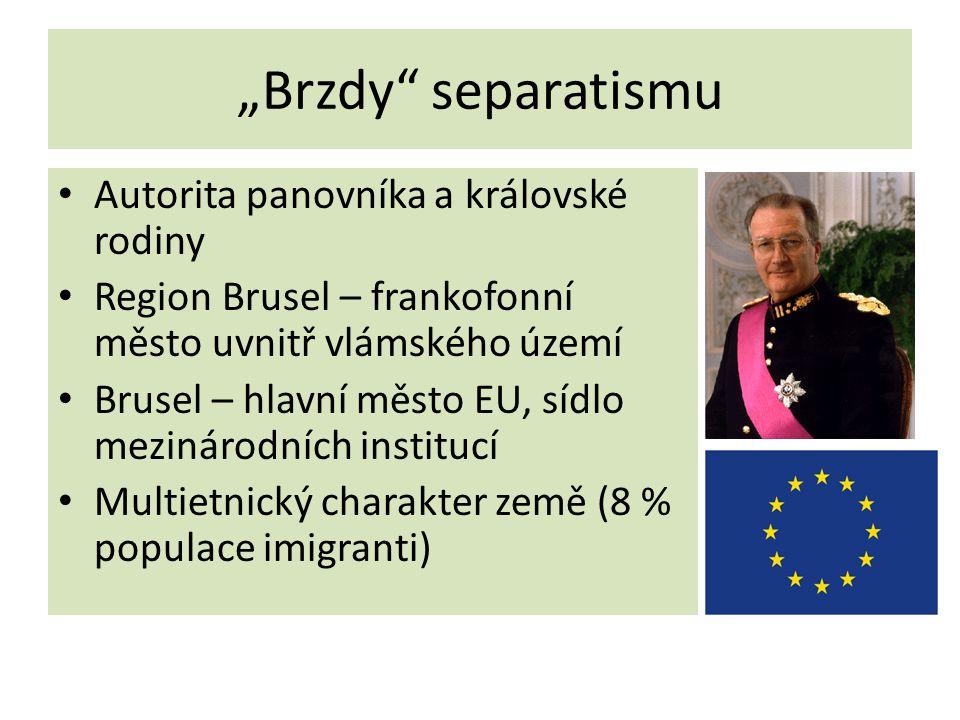 """""""Brzdy"""" separatismu • Autorita panovníka a královské rodiny • Region Brusel – frankofonní město uvnitř vlámského území • Brusel – hlavní město EU, síd"""