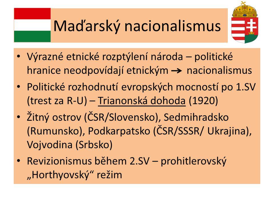 Maďarský nacionalismus • Výrazné etnické rozptýlení národa – politické hranice neodpovídají etnickým nacionalismus • Politické rozhodnutí evropských m