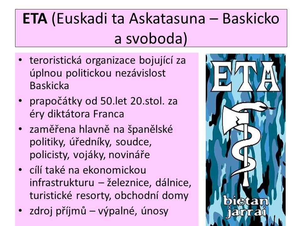 ETA (Euskadi ta Askatasuna – Baskicko a svoboda) • teroristická organizace bojující za úplnou politickou nezávislost Baskicka • prapočátky od 50.let 2