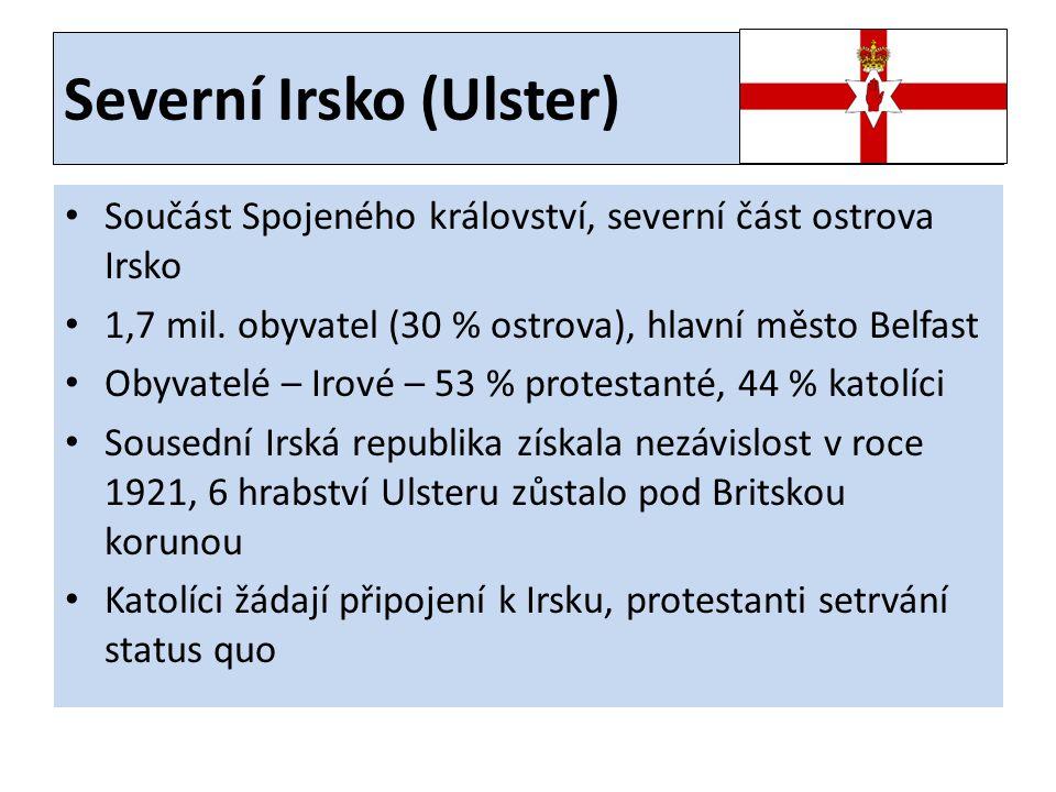 Severní Irsko (Ulster) • Součást Spojeného království, severní část ostrova Irsko • 1,7 mil. obyvatel (30 % ostrova), hlavní město Belfast • Obyvatelé