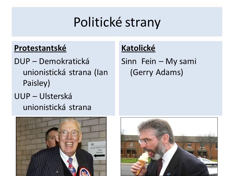 Politické strany Protestantské DUP – Demokratická unionistická strana (Ian Paisley) UUP – Ulsterská unionistická strana Katolické Sinn Fein – My sami