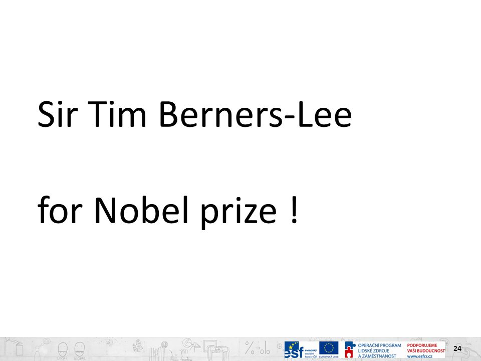 24 Sir Tim Berners-Lee for Nobel prize !