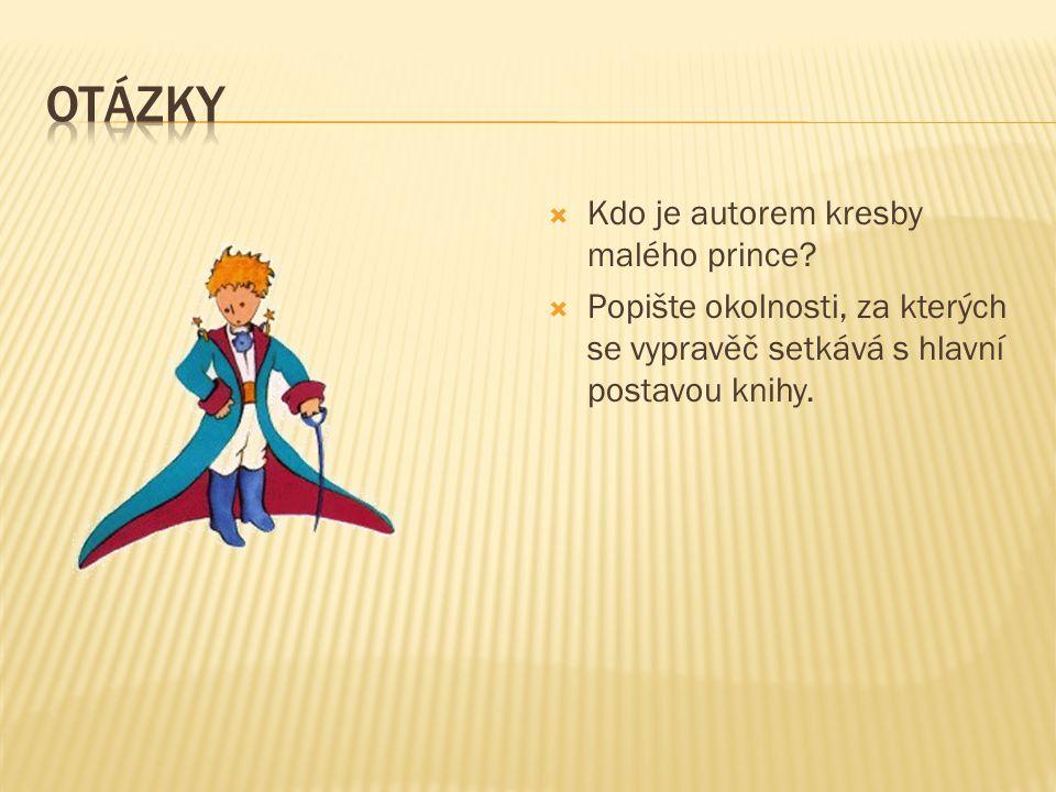  Kdo je autorem kresby malého prince?  Popište okolnosti, za kterých se vypravěč setkává s hlavní postavou knihy.