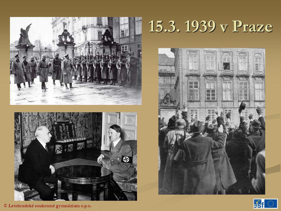 © Letohradské soukromé gymnázium o.p.s. 15.3. 1939 v Praze
