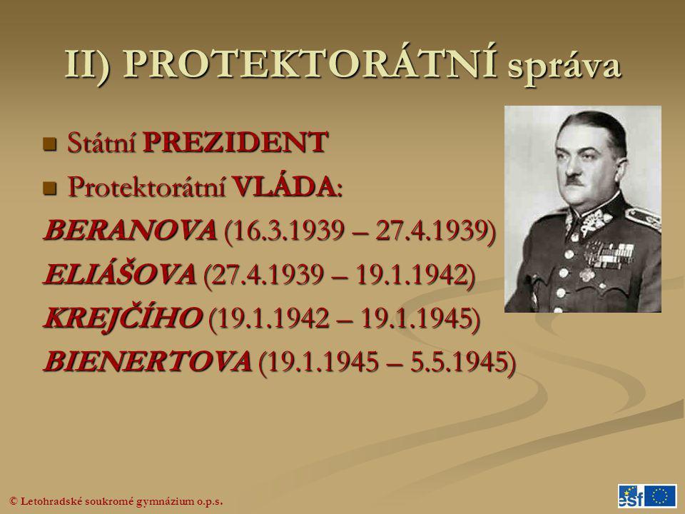 © Letohradské soukromé gymnázium o.p.s. II) PROTEKTORÁTNÍ správa  Státní PREZIDENT  Protektorátní VLÁDA: BERANOVA (16.3.1939 – 27.4.1939) ELIÁŠOVA (