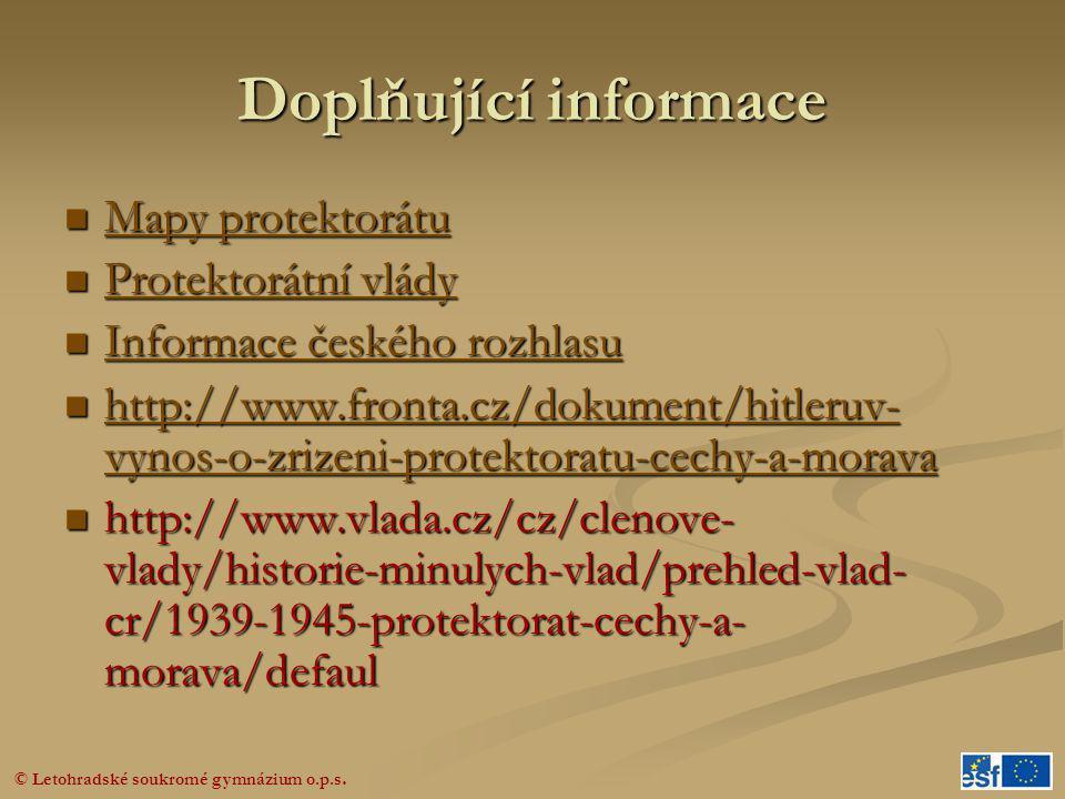 © Letohradské soukromé gymnázium o.p.s. Doplňující informace  Mapy protektorátu Mapy protektorátu Mapy protektorátu  Protektorátní vlády Protektorát