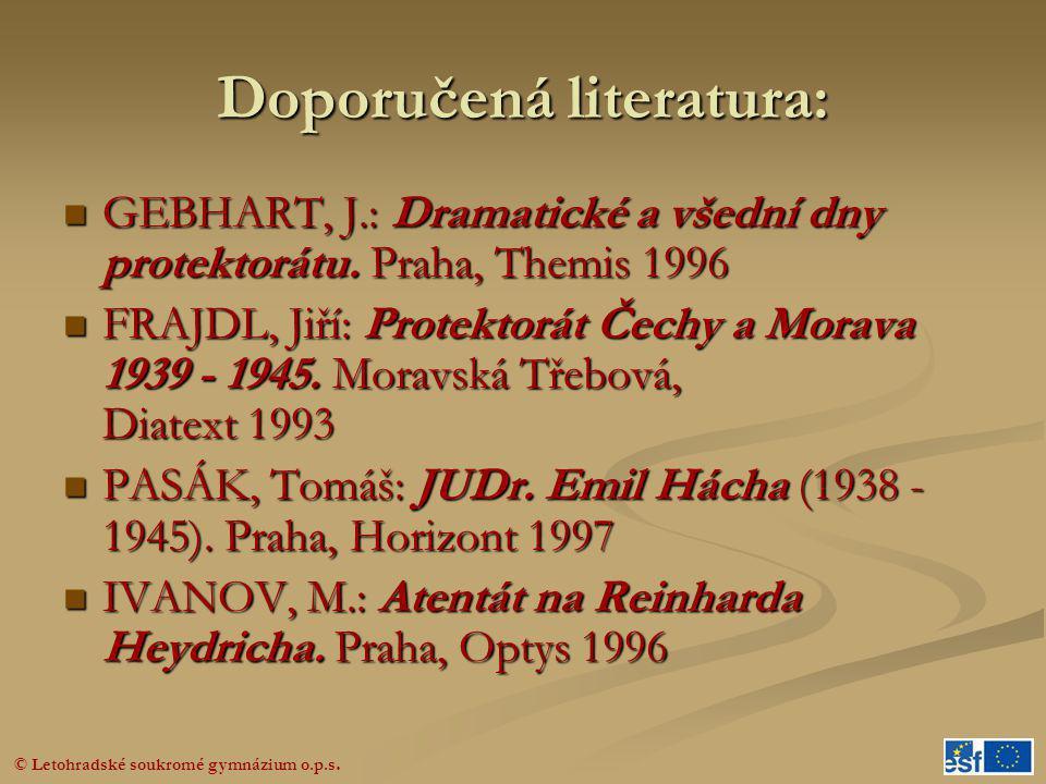 © Letohradské soukromé gymnázium o.p.s. Doporučená literatura:  GEBHART, J.: Dramatické a všední dny protektorátu. Praha, Themis 1996  FRAJDL, Jiří: