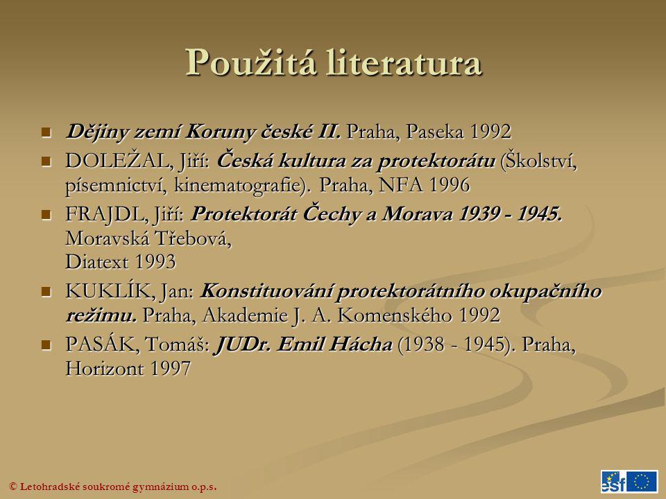 © Letohradské soukromé gymnázium o.p.s. Použitá literatura  Dějiny zemí Koruny české II. Praha, Paseka 1992  DOLEŽAL, Jiří: Česká kultura za protekt