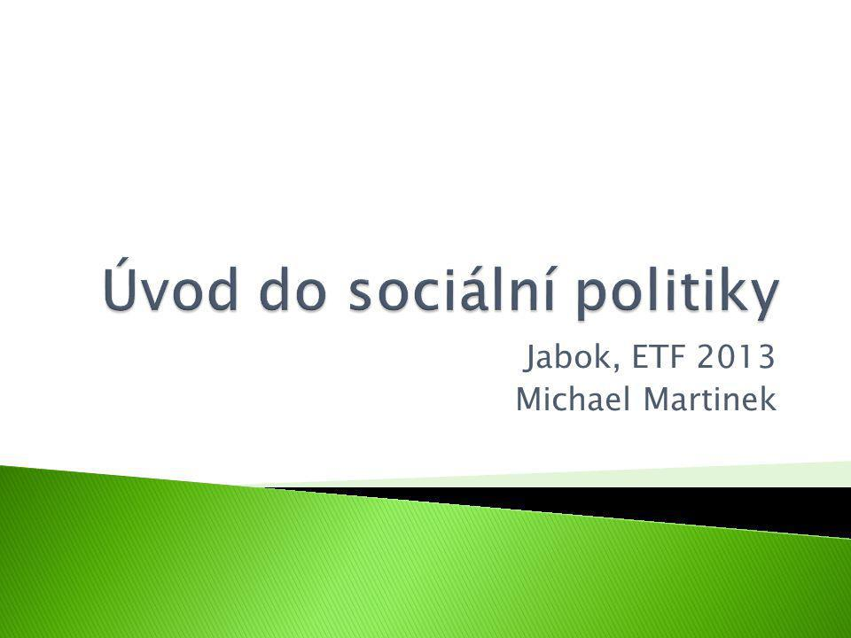 06 Úvod do sociální politiky. Jabok, ETF 2011. Michael Martinek2