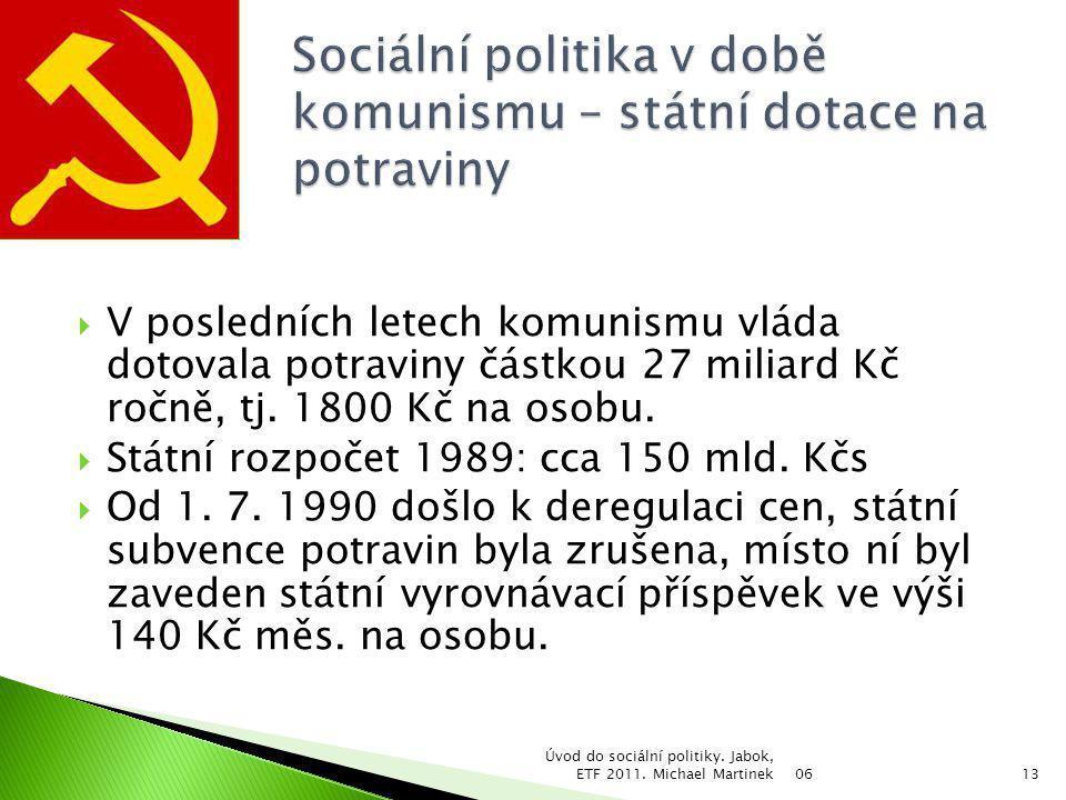  V posledních letech komunismu vláda dotovala potraviny částkou 27 miliard Kč ročně, tj. 1800 Kč na osobu.  Státní rozpočet 1989: cca 150 mld. Kčs 
